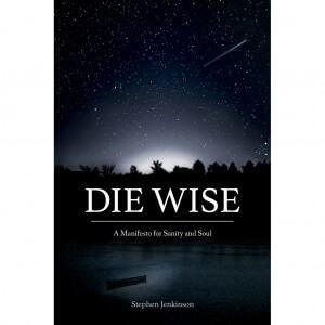 Stephen Jenkinson - Die Wise