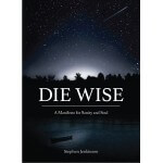 Stephen Jenkinson - Die Wise - A Manifesto for Sanity and Soul