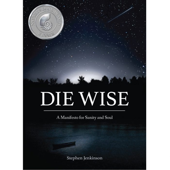 Stephen Jenkinson - Die Wise - A Manifesto for Sanity and Soul - Nautilus Award